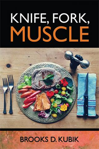 Knife, Fork, Muscle  Diet and Nutrition for Lifelong Strength and Health
